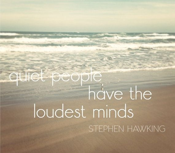 Quiet people have the loudest minds - stephen hawking